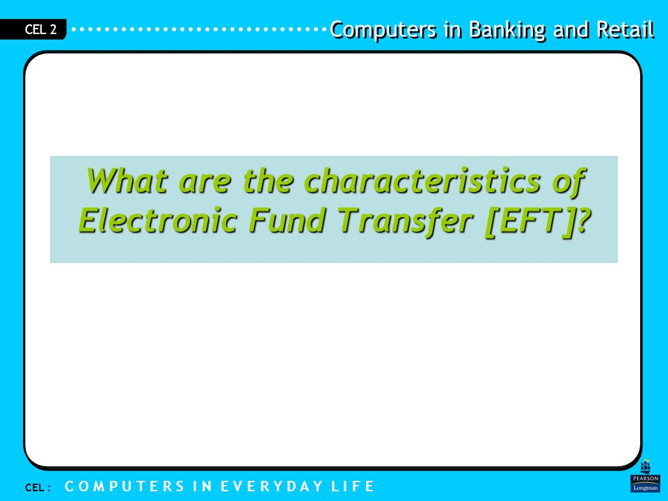 What are the characteristics of Electronic Fund Transfer [EFT]